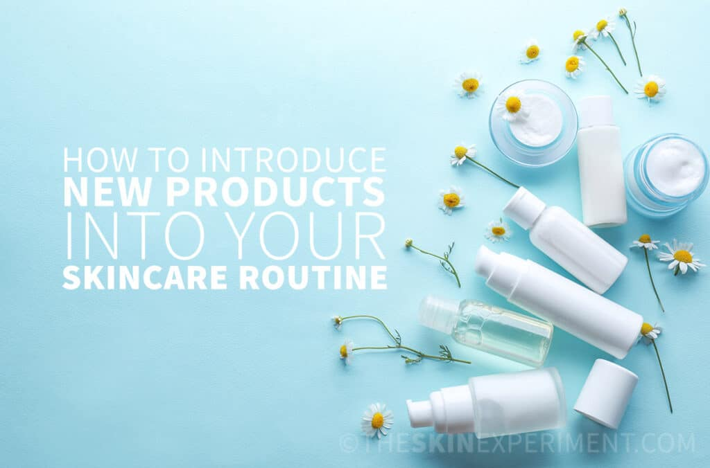 How To Introduce New Skincare Products Into Your Skincare Routine