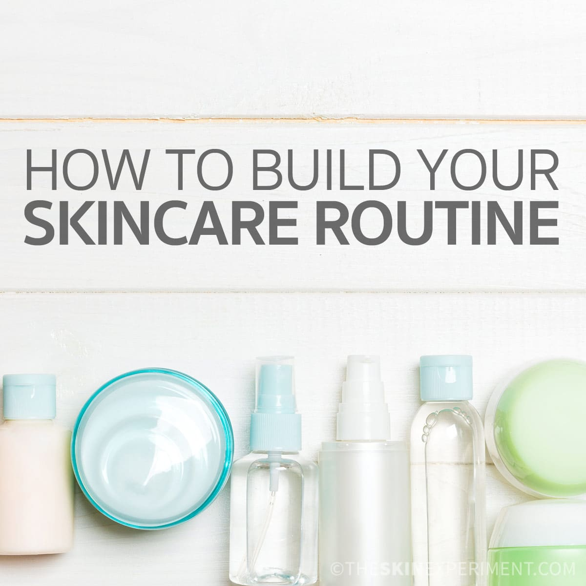 Starting a Skincare Routine – What you need to know to get started